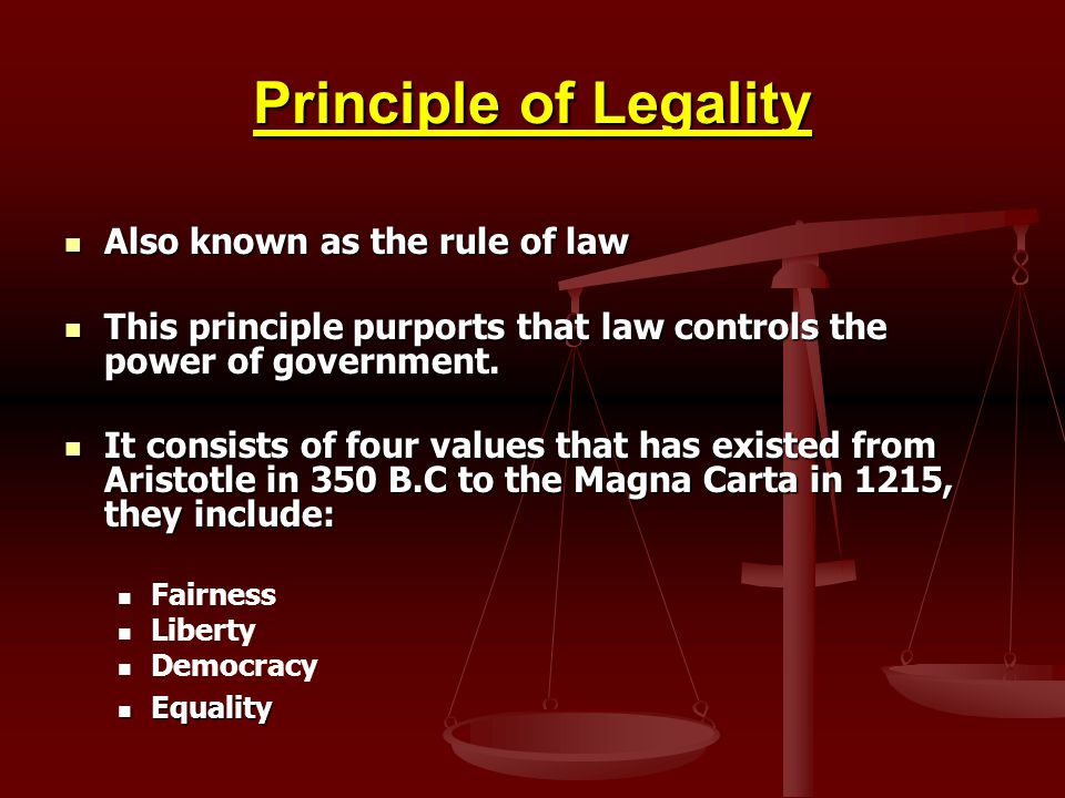 Principle of Legality Also known as the rule of law