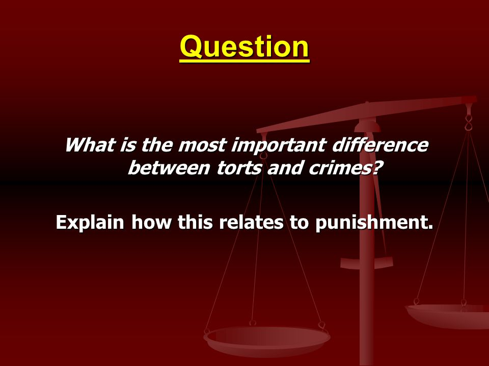 Question What is the most important difference between torts and crimes.