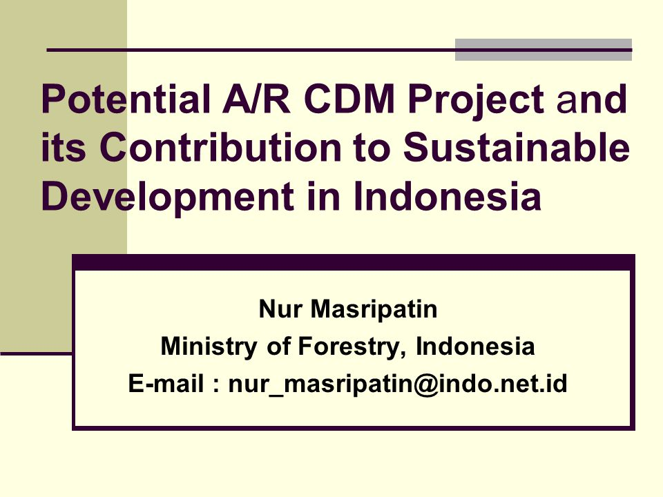 Ministry of Forestry, Indonesia E-mail : nur_masripatin@indo.net.id