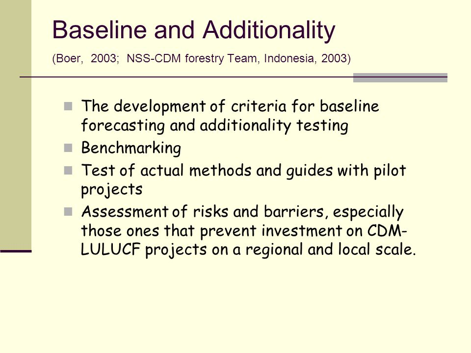 Baseline and Additionality (Boer, 2003; NSS-CDM forestry Team, Indonesia, 2003)