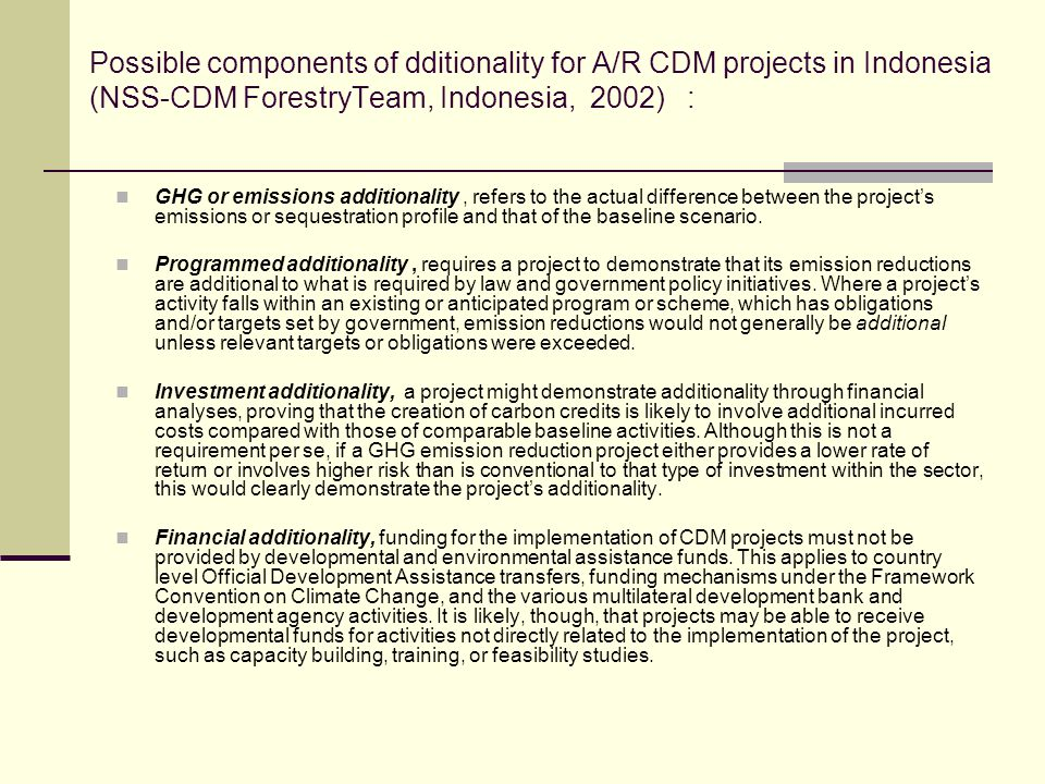 Possible components of dditionality for A/R CDM projects in Indonesia (NSS-CDM ForestryTeam, Indonesia, 2002) :