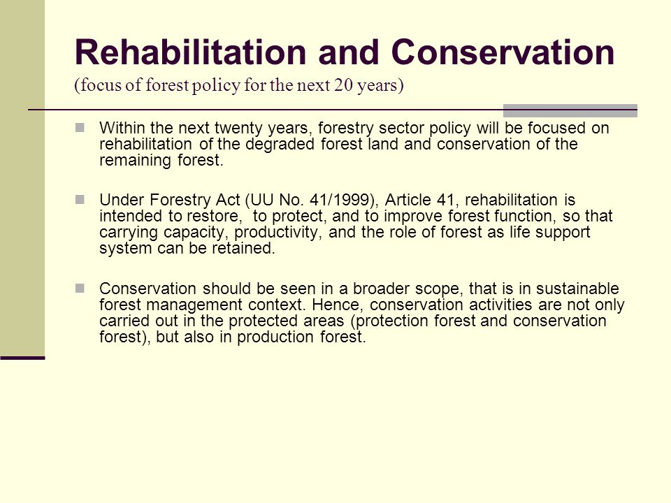 Rehabilitation and Conservation (focus of forest policy for the next 20 years)