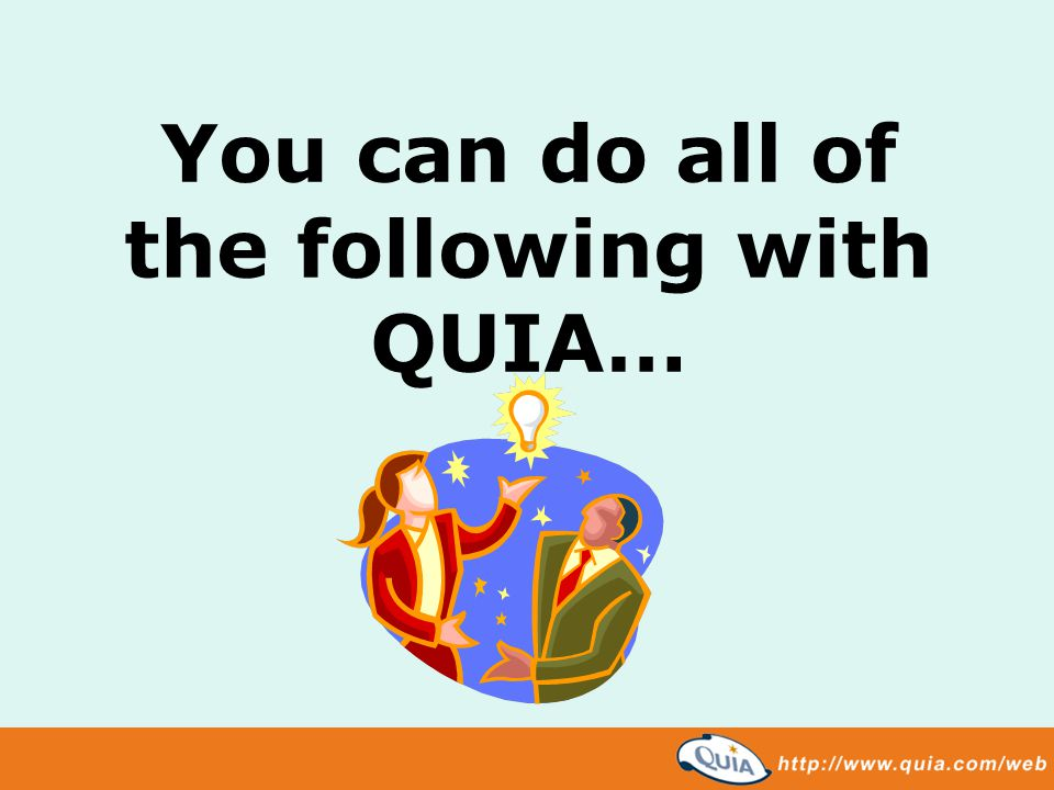 You can do all of the following with QUIA…