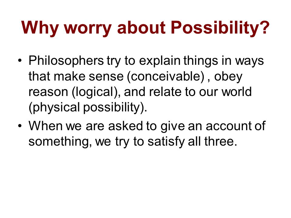 Why worry about Possibility