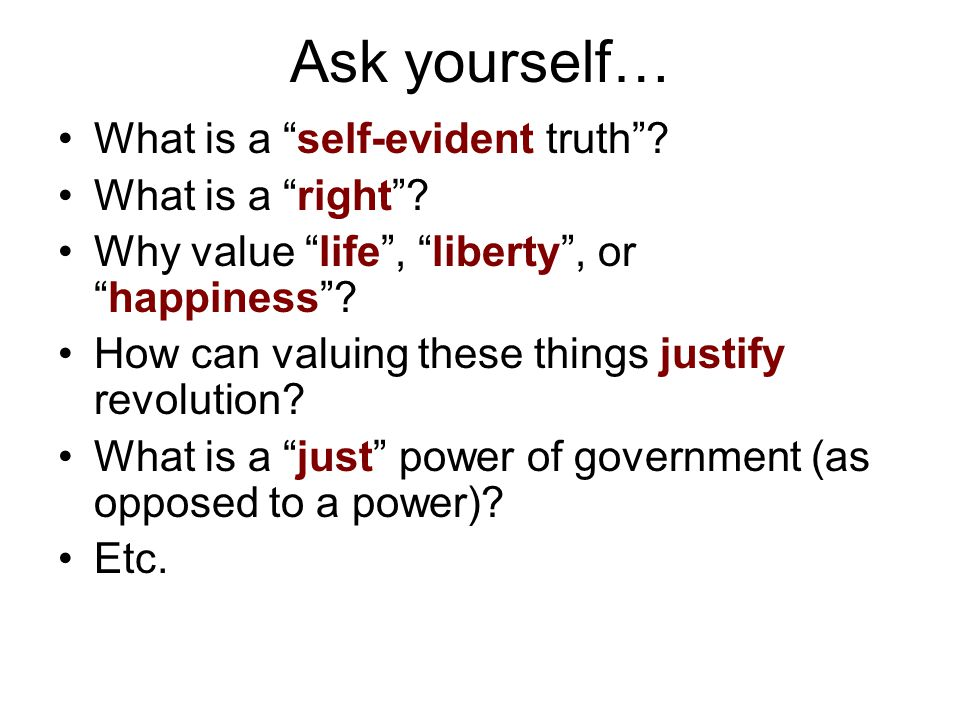 Ask yourself… What is a self-evident truth What is a right