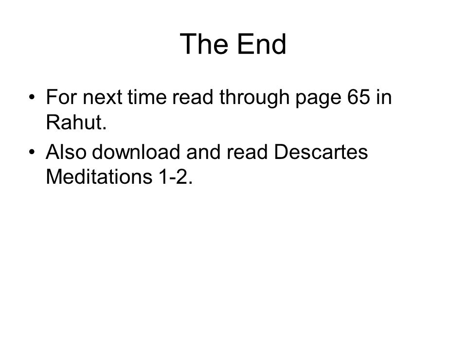 The End For next time read through page 65 in Rahut.