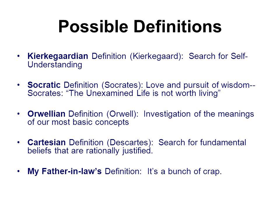 Possible Definitions Kierkegaardian Definition (Kierkegaard): Search for Self-Understanding.