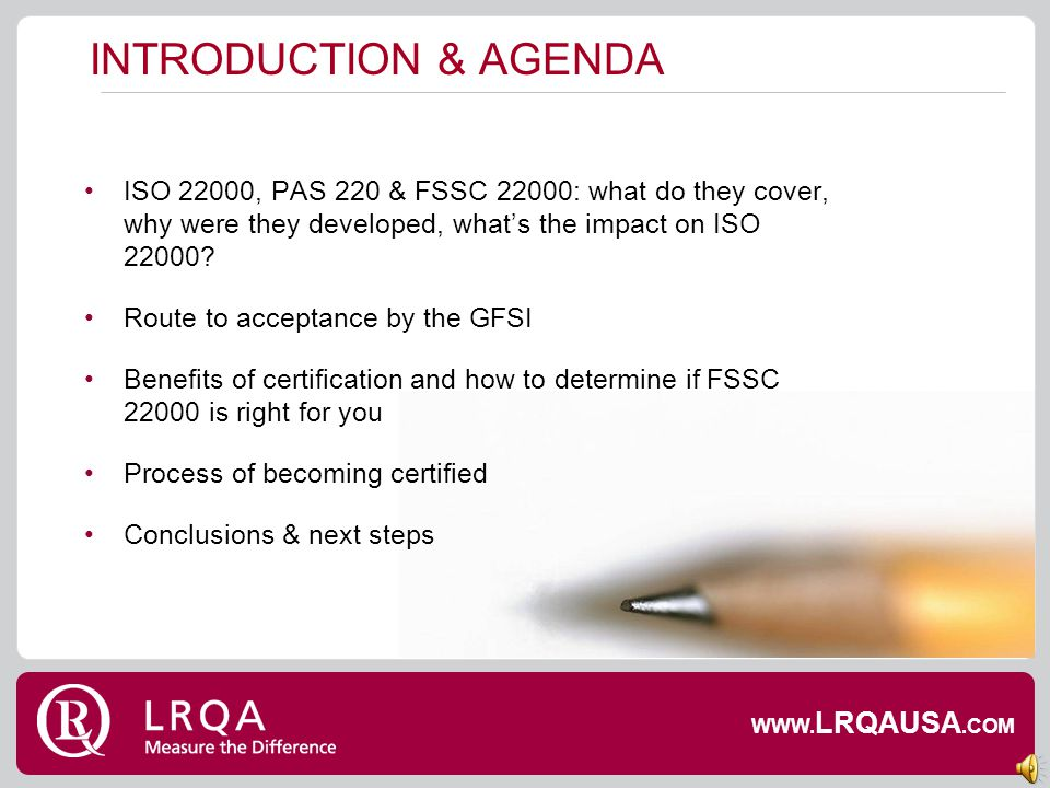 INTRODUCTION & AGENDA ISO 22000, PAS 220 & FSSC 22000: what do they cover, why were they developed, what's the impact on ISO 22000