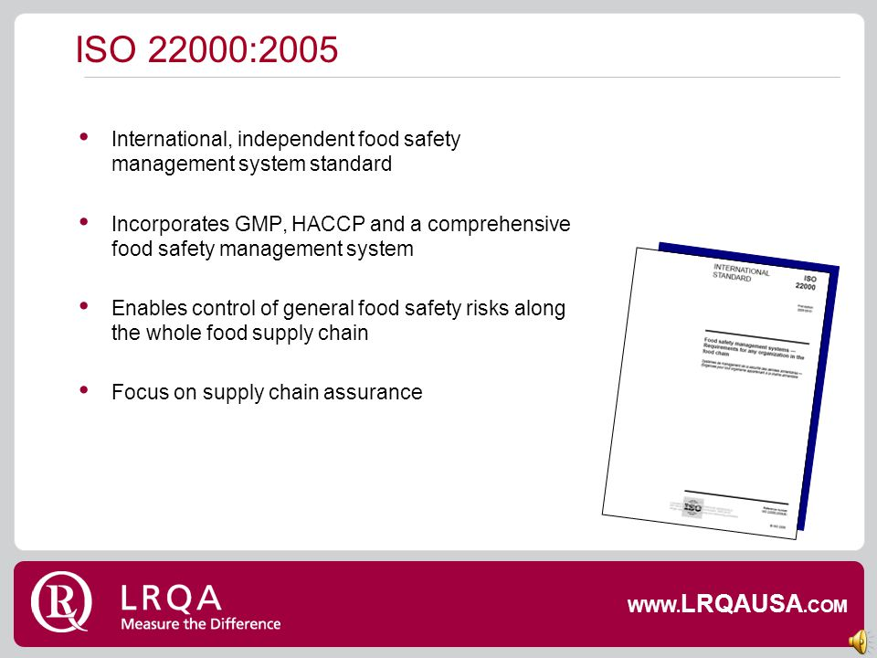 ISO 22000:2005 International, independent food safety management system standard.