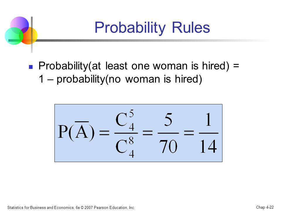 Probability Rules Probability(at least one woman is hired) = 1 – probability(no woman is hired)