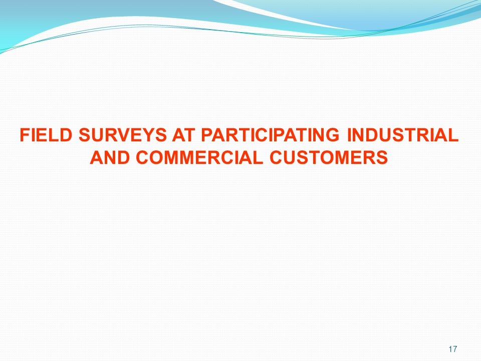 FIELD SURVEYS AT PARTICIPATING INDUSTRIAL AND COMMERCIAL CUSTOMERS