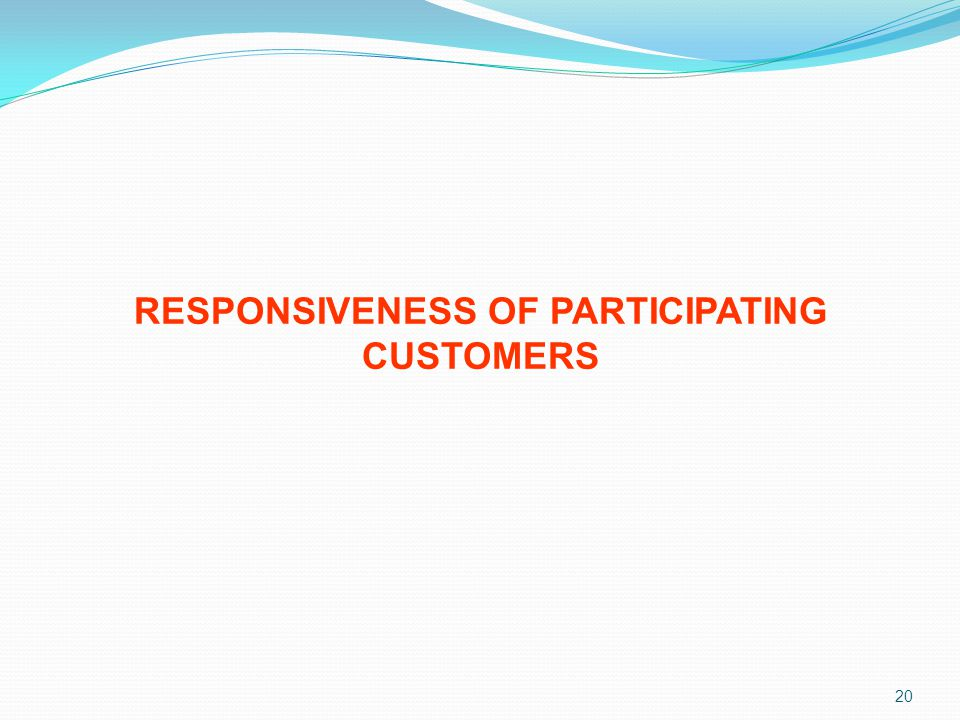 RESPONSIVENESS OF PARTICIPATING CUSTOMERS