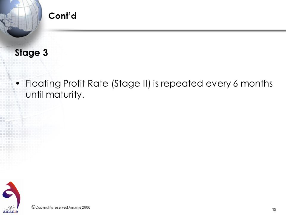 Cont'd Stage 3. Floating Profit Rate (Stage II) is repeated every 6 months until maturity.