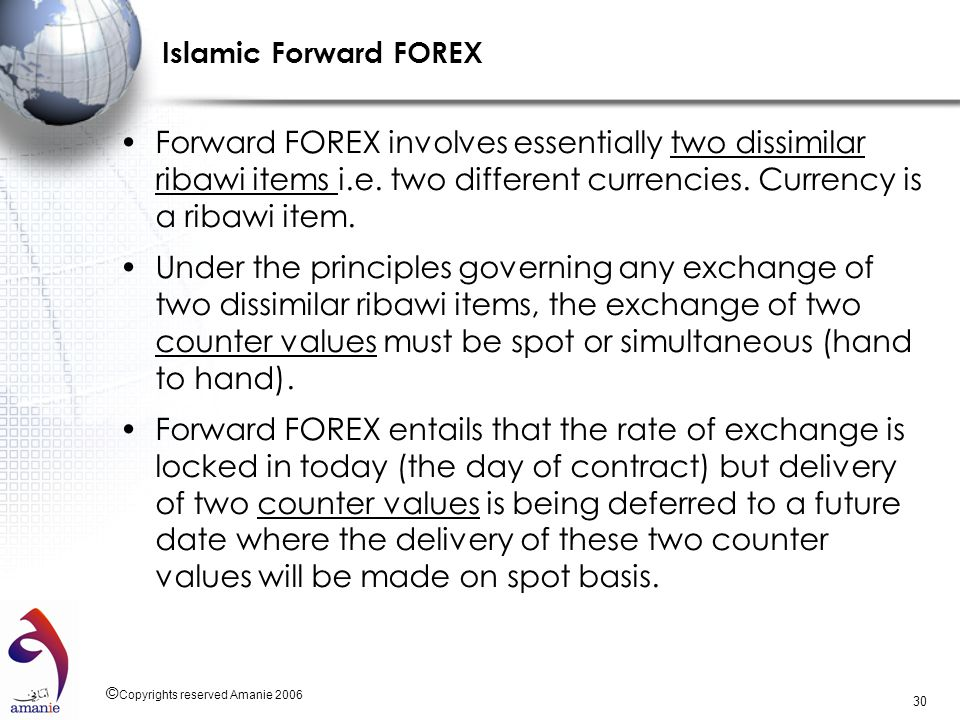 Islamic Forward FOREX Forward FOREX involves essentially two dissimilar ribawi items i.e. two different currencies. Currency is a ribawi item.