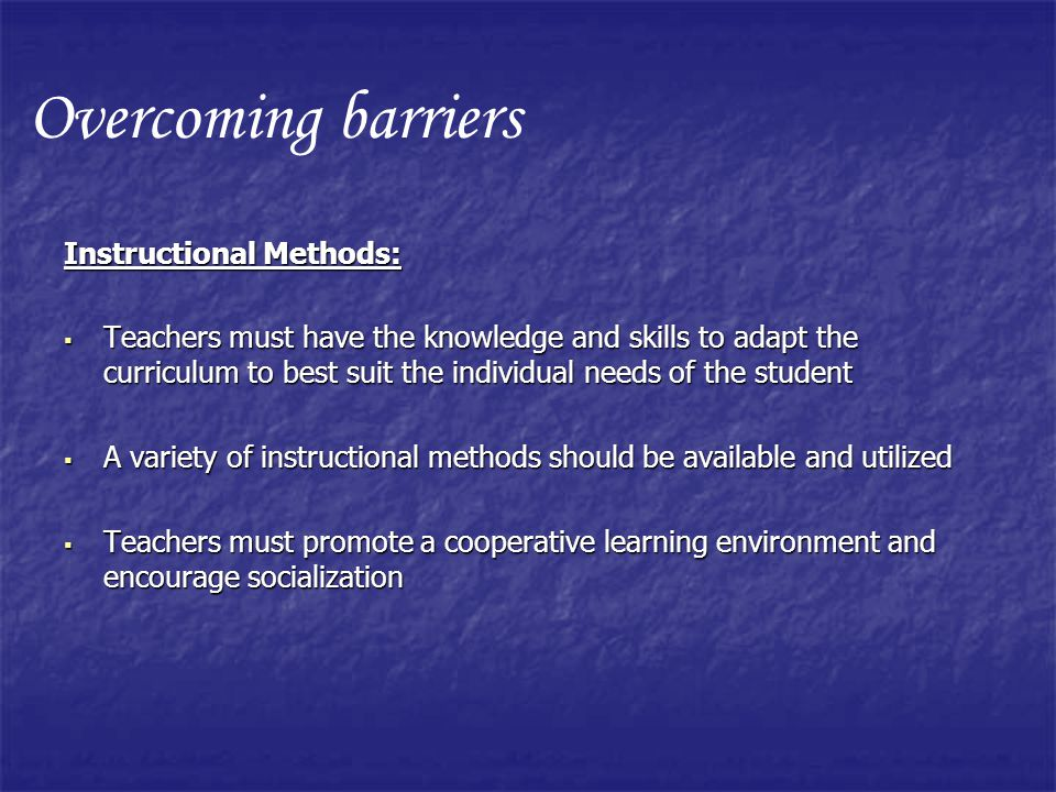 Overcoming barriers Instructional Methods: