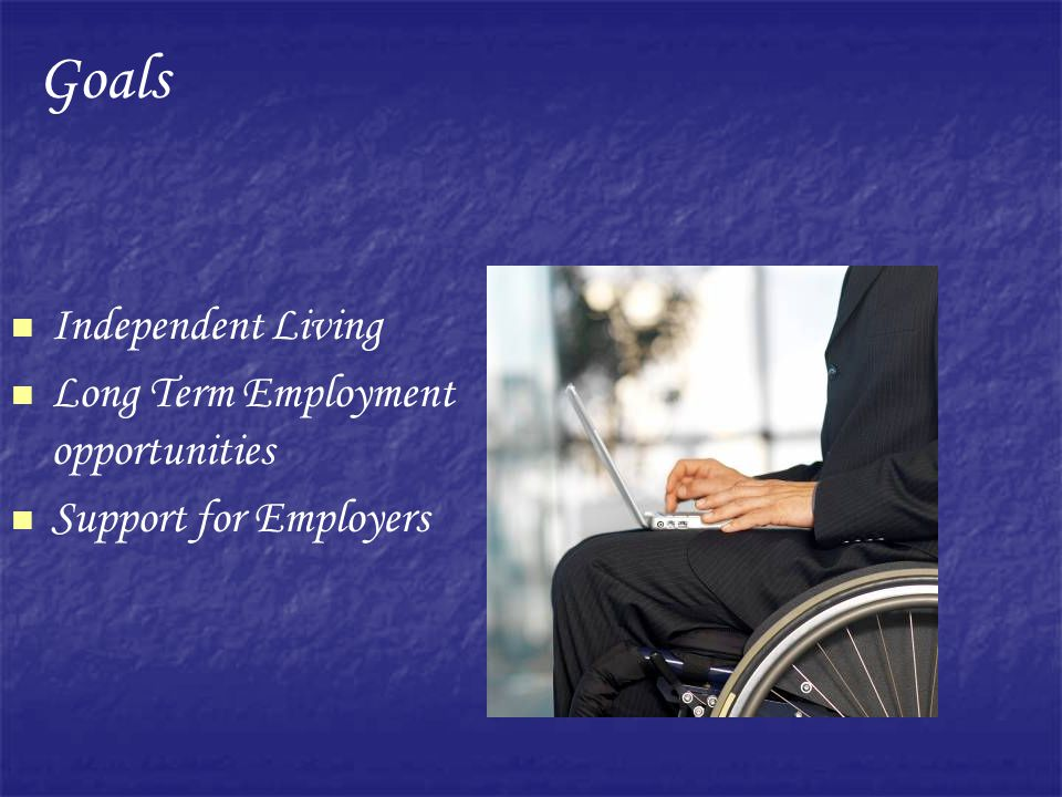 Goals Independent Living Long Term Employment opportunities