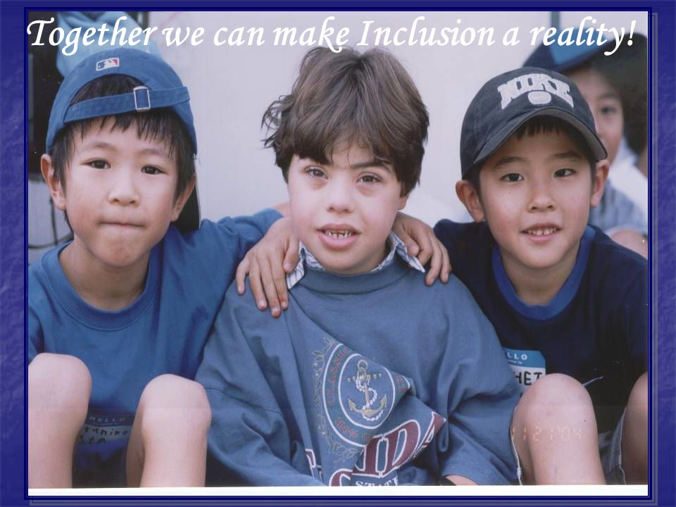 Together we can make Inclusion a reality!