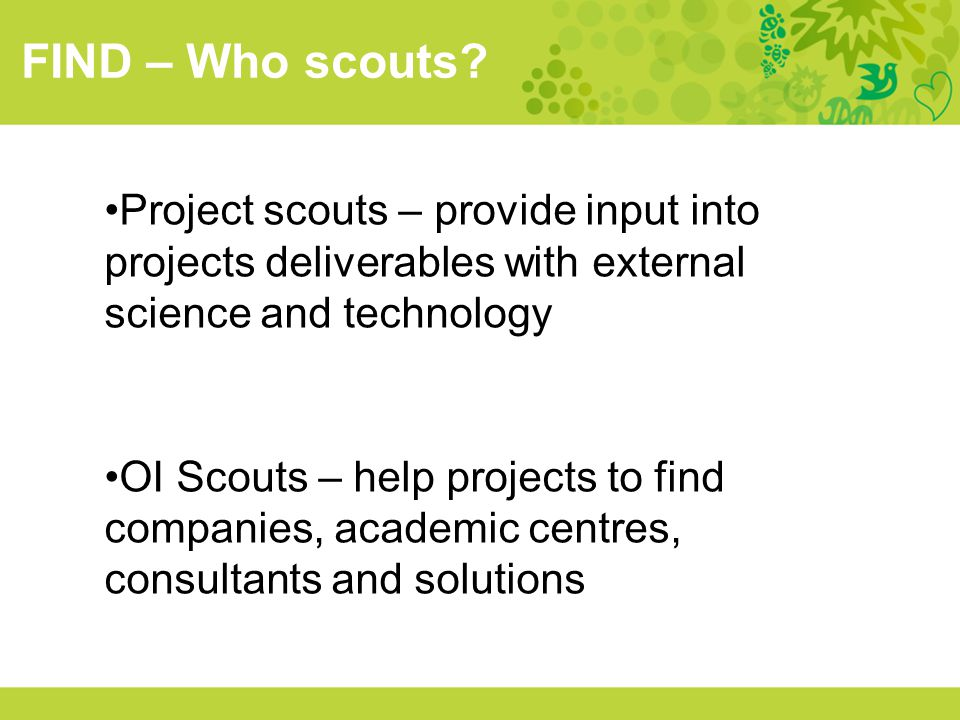 FIND – Who scouts Project scouts – provide input into projects deliverables with external science and technology.