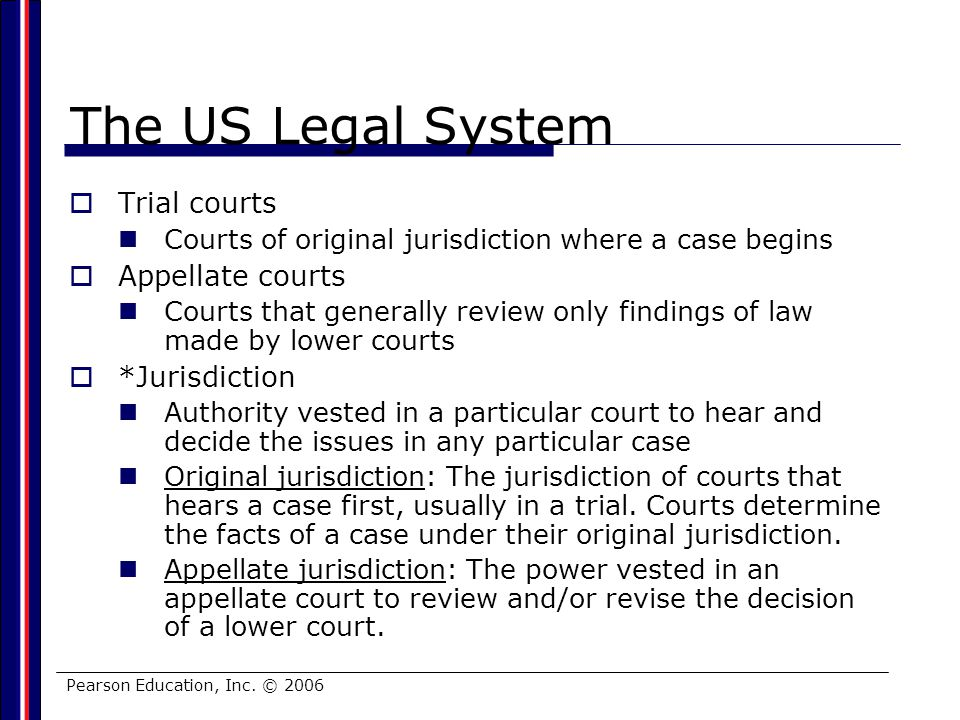 The US Legal System Trial courts Appellate courts *Jurisdiction