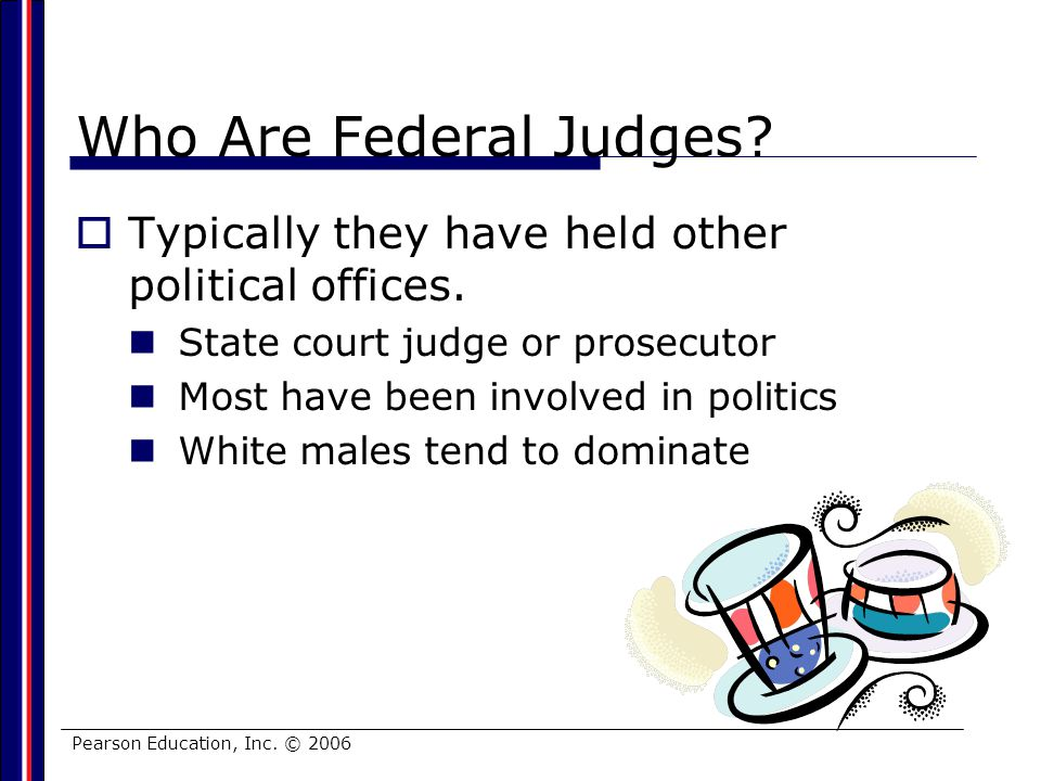 Who Are Federal Judges Typically they have held other political offices. State court judge or prosecutor.