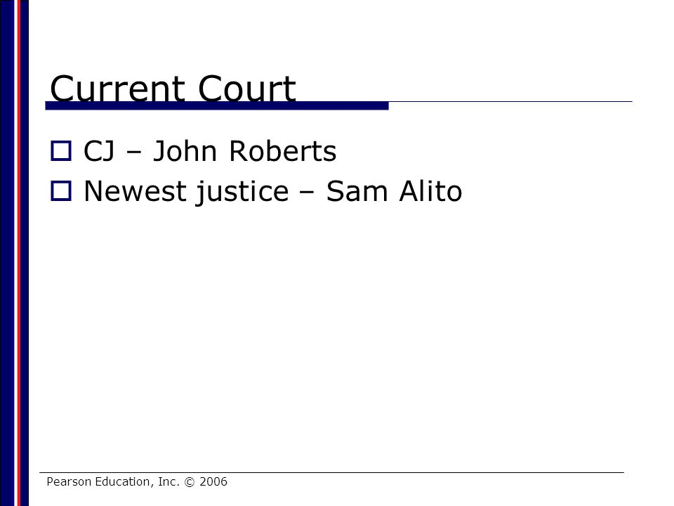 Current Court CJ – John Roberts Newest justice – Sam Alito