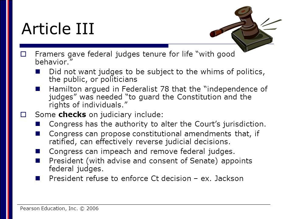 Article III Framers gave federal judges tenure for life with good behavior.