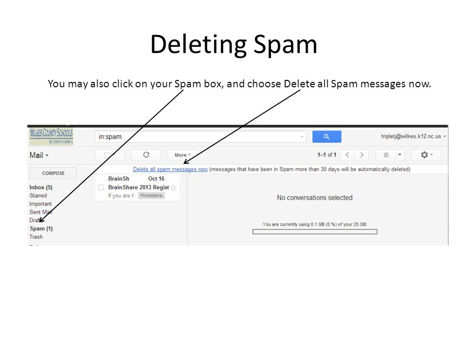 Deleting Spam You may also click on your Spam box, and choose Delete all Spam messages now.