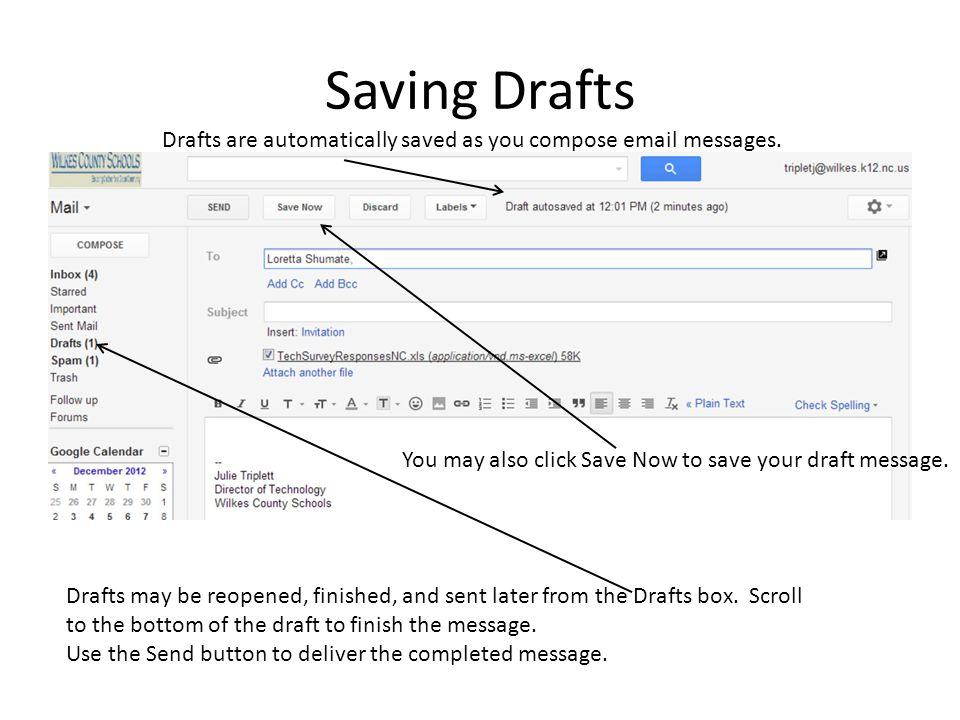Saving Drafts Drafts are automatically saved as you compose email messages. You may also click Save Now to save your draft message.