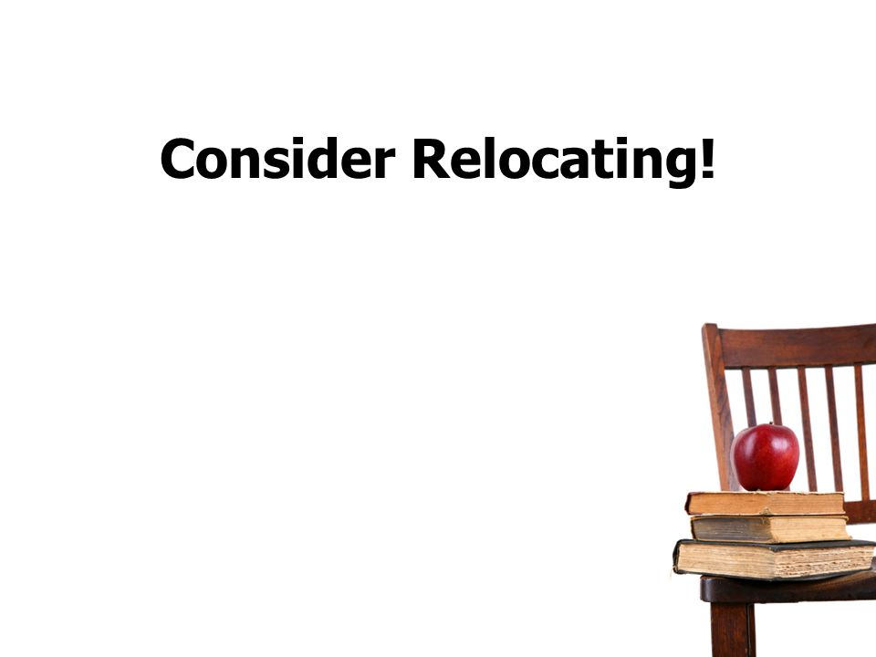 Consider Relocating!