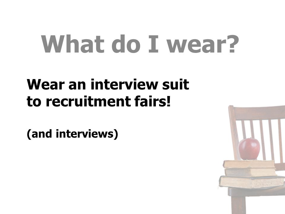 Wear an interview suit to recruitment fairs! (and interviews)