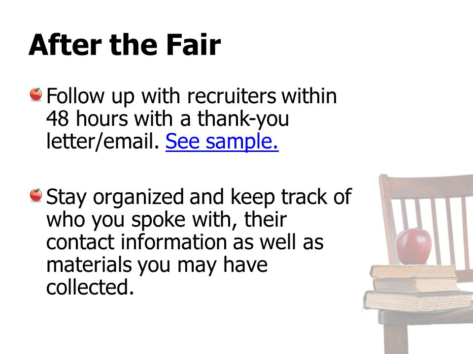 After the Fair Follow up with recruiters within 48 hours with a thank-you letter/email. See sample.