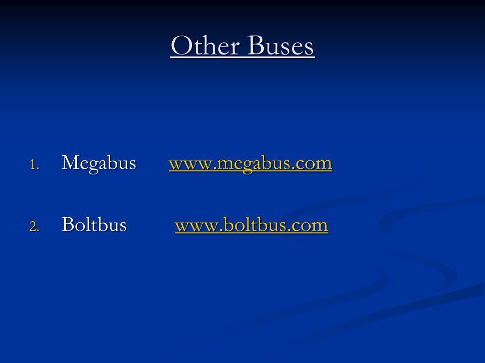 Other Buses Megabus www.megabus.com Boltbus www.boltbus.com