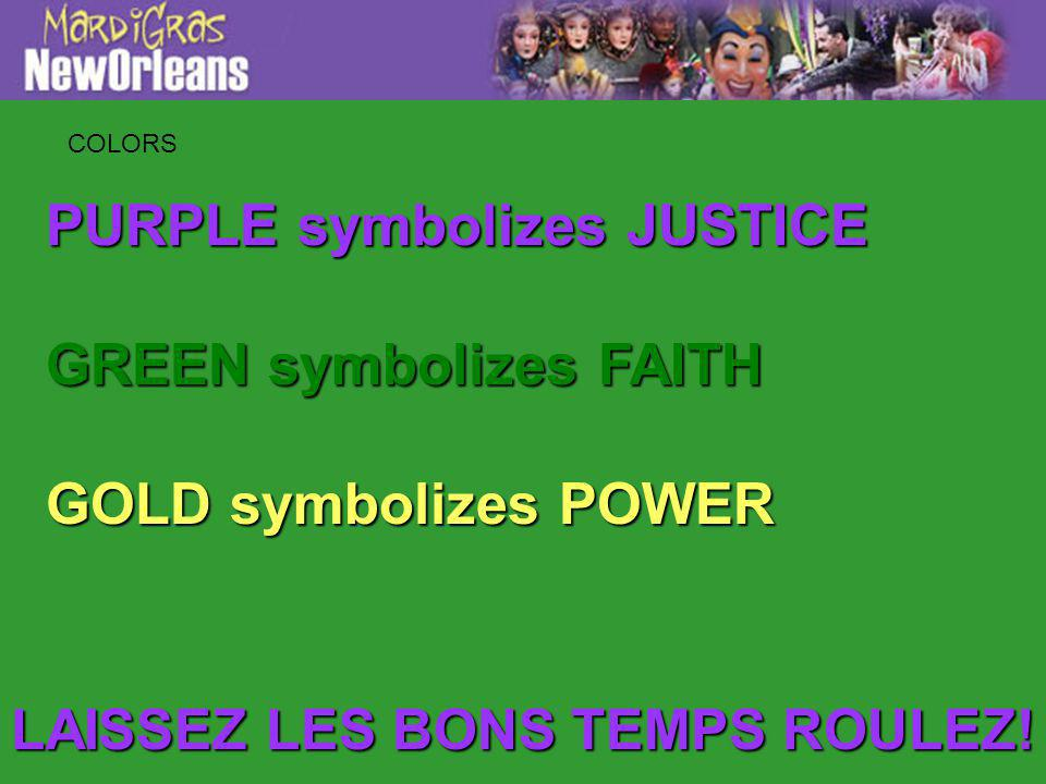 PURPLE symbolizes JUSTICE GREEN symbolizes FAITH GOLD symbolizes POWER