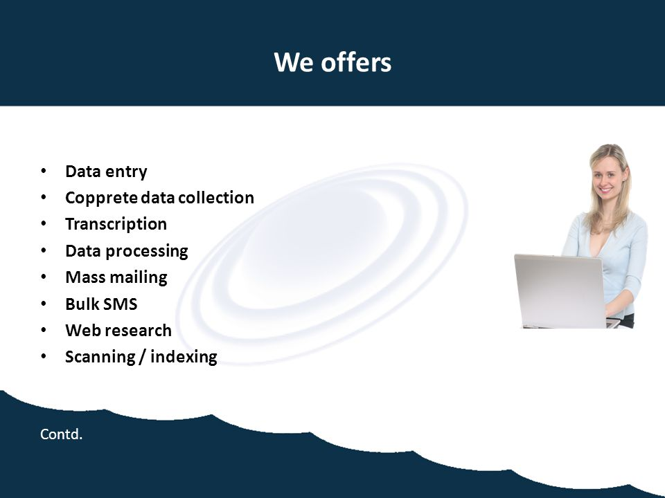 We offers Data entry Copprete data collection Transcription
