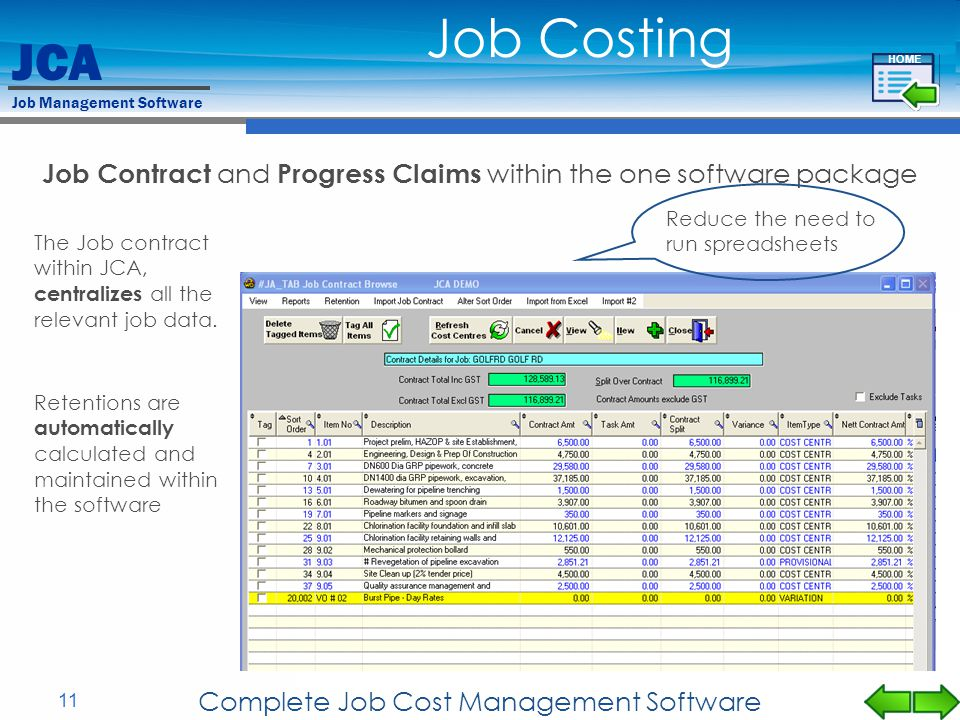 Job Costing HOME. Job Contract and Progress Claims within the one software package. Reduce the need to run spreadsheets.