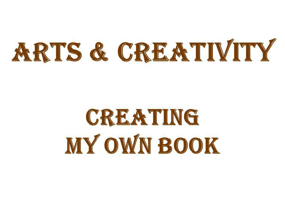Arts & Creativity Creating My Own Book