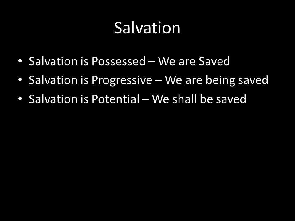 Salvation Salvation is Possessed – We are Saved