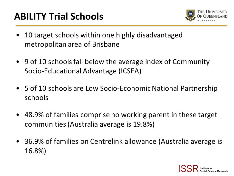 ABILITY Trial Schools 10 target schools within one highly disadvantaged metropolitan area of Brisbane.