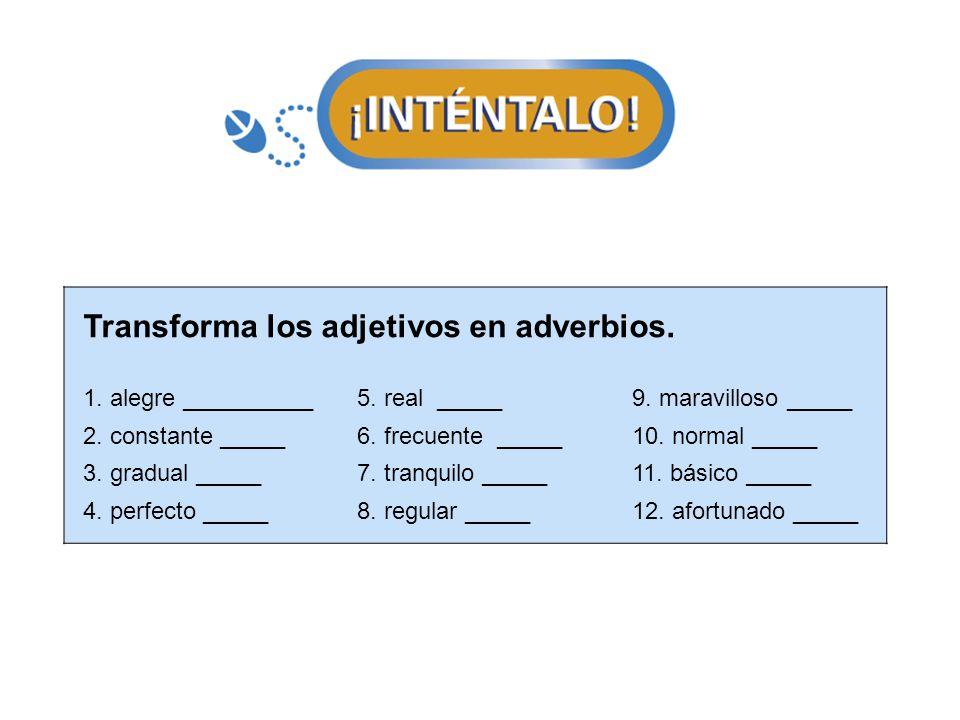 Transforma los adjetivos en adverbios.