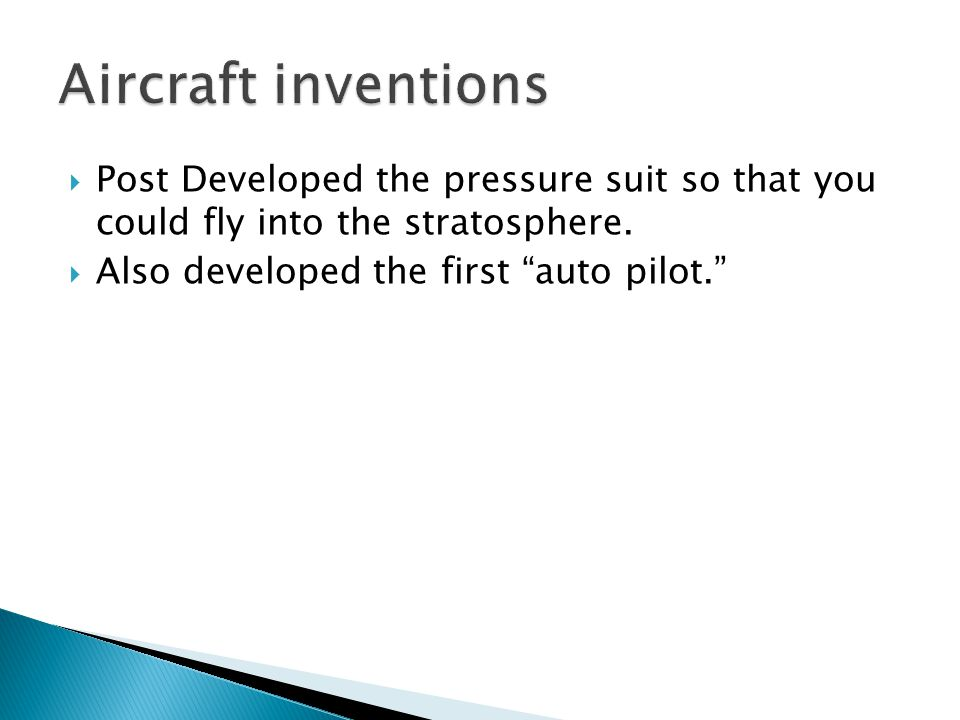 Aircraft inventions Post Developed the pressure suit so that you could fly into the stratosphere.