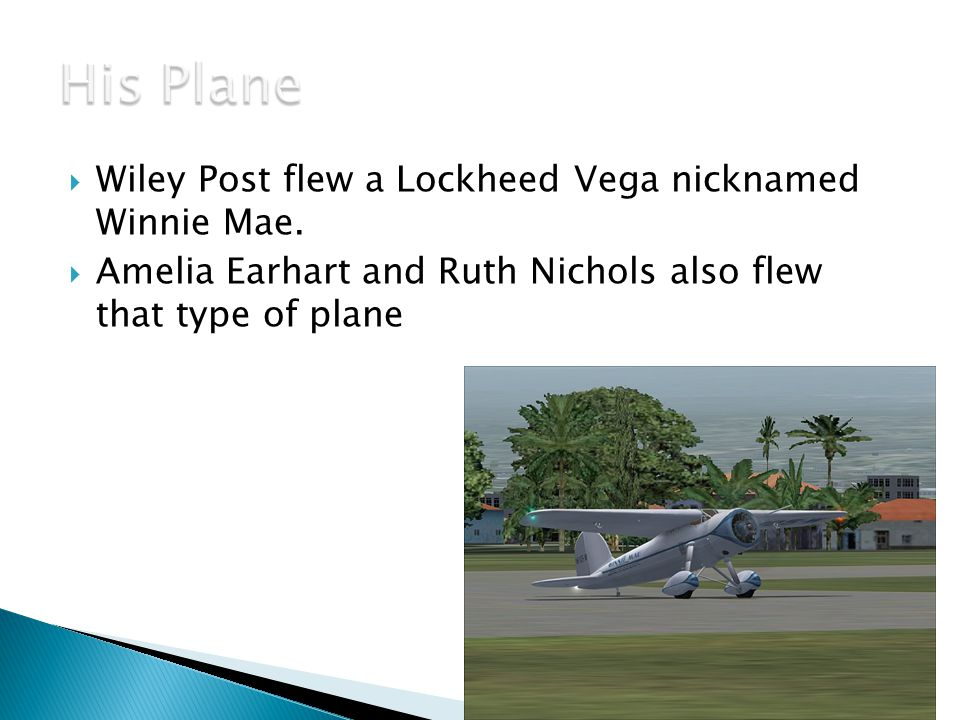 His Plane Wiley Post flew a Lockheed Vega nicknamed Winnie Mae.