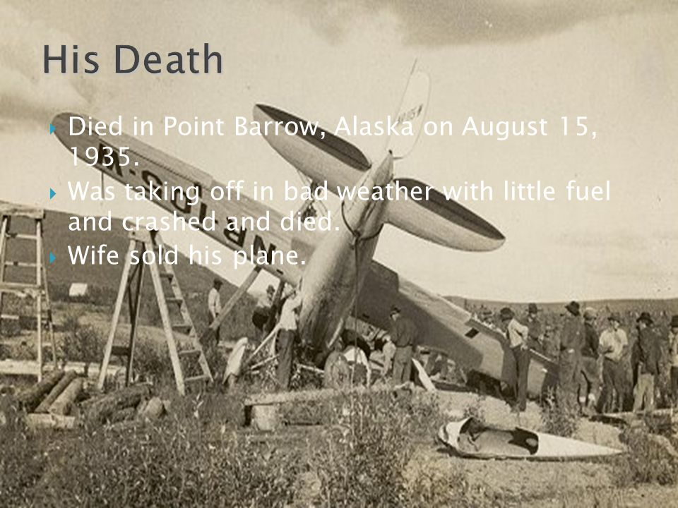 His Death Died in Point Barrow, Alaska on August 15, 1935.