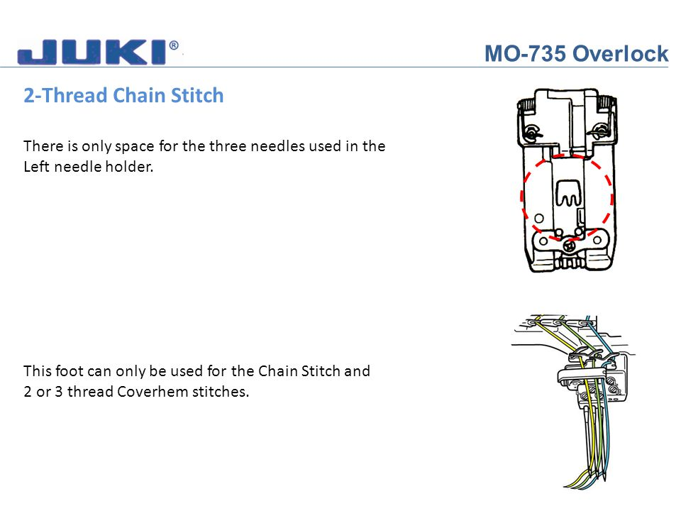 MO-735 Overlock 2-Thread Chain Stitch There is only space for the three needles used in the. Left needle holder.