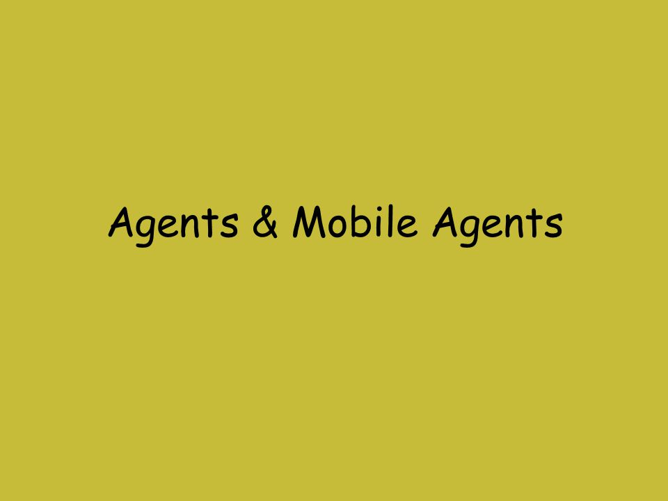 Agents & Mobile Agents