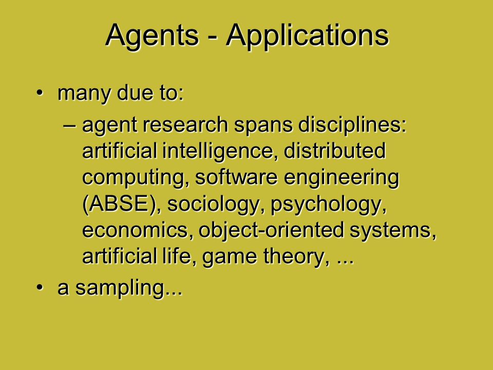Agents - Applications many due to: