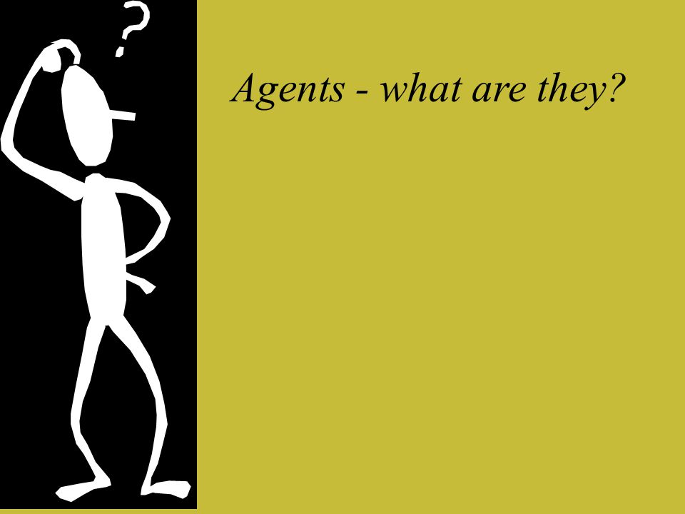 Agents - what are they