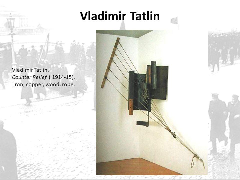 Vladimir Tatlin Vladimir Tatlin. Counter Relief ( 1914-15).