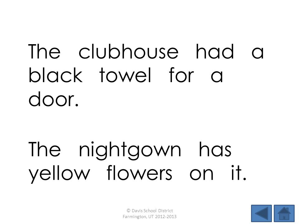The clubhouse had a black towel for a door.