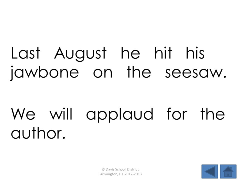 Last August he hit his jawbone on the seesaw.