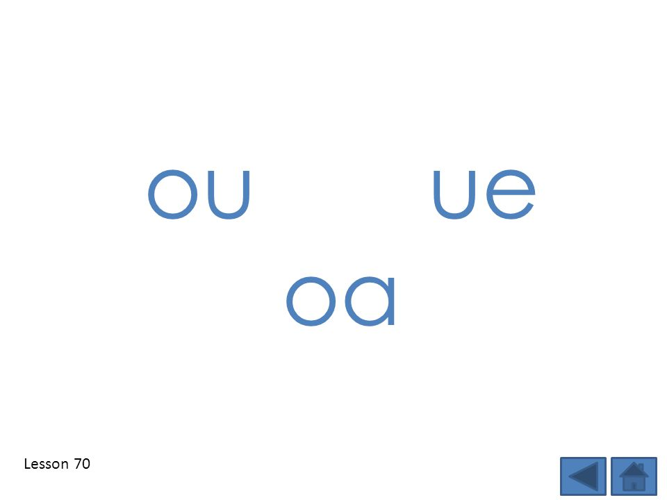 ou ue oa. Step 1: Show students the DSD targeted phonics element(s) of the day and tell students the sound.